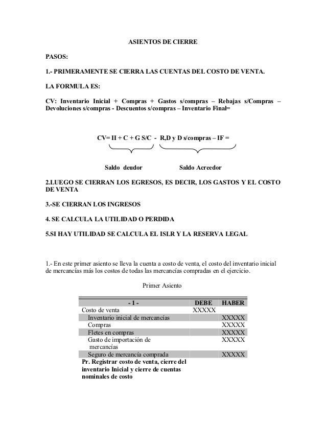 ASIENTOS DE CIERREPASOS:1.- PRIMERAMENTE SE CIERRA LAS CUENTAS DEL COSTO DE VENTA.LA FORMULA ES:CV: Inventario Inicial + C...