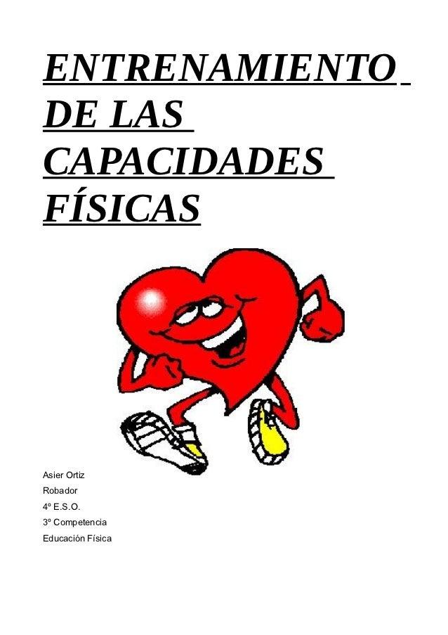 ENTRENAMIENTODE LASCAPACIDADESFÍSICASAsier OrtizRobador4º E.S.O.3º CompetenciaEducación Física