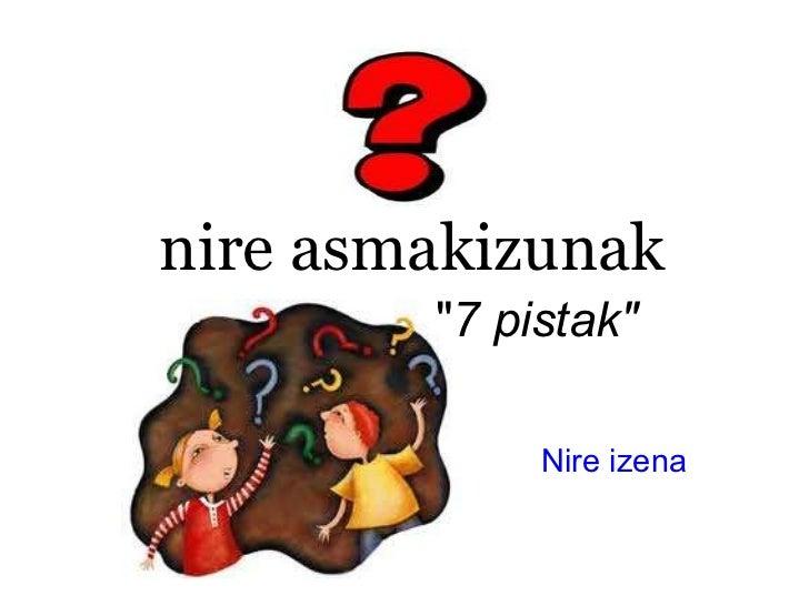 """nire asmakizunak              Nire izena   """" 7 pistak"""""""