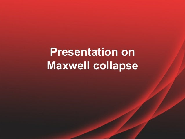 Presentation on Maxwell collapse