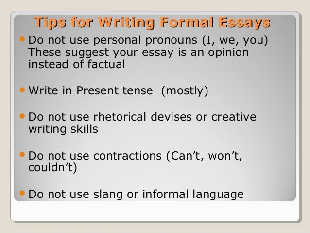 "formal essay pronouns Use of personal pronouns business documents are generally written without the use of personal pronouns, that is ""i"" , ""you"", ""we"", they and even it."