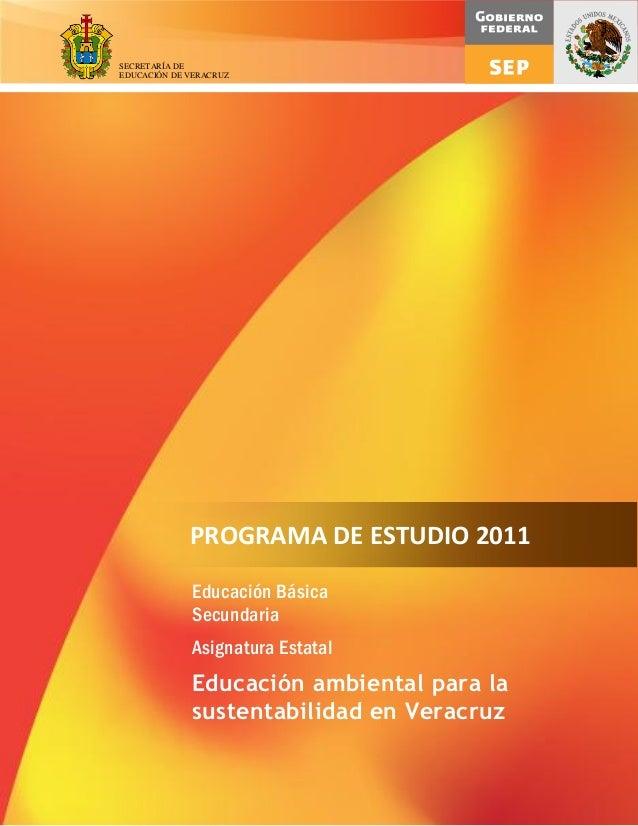 SECRETARÍA DE EDUCACIÓN DE VERACRUZ  PROGRAMA DE ESTUDIO 2011 Educación Básica Secundaria Asignatura Estatal  Educación am...