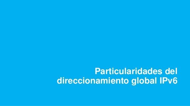 Particularidades del direccionamiento global IPv6