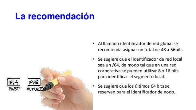 La recomendación • Al llamado identificador de red global se recomienda asignar un total de 48 a 56bits. • Se sugiere que ...
