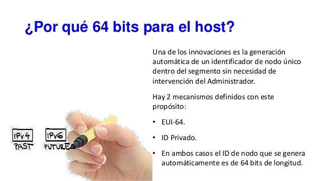¿Por qué 64 bits para el host? Una de los innovaciones es la generación automática de un identificador de nodo único dentr...