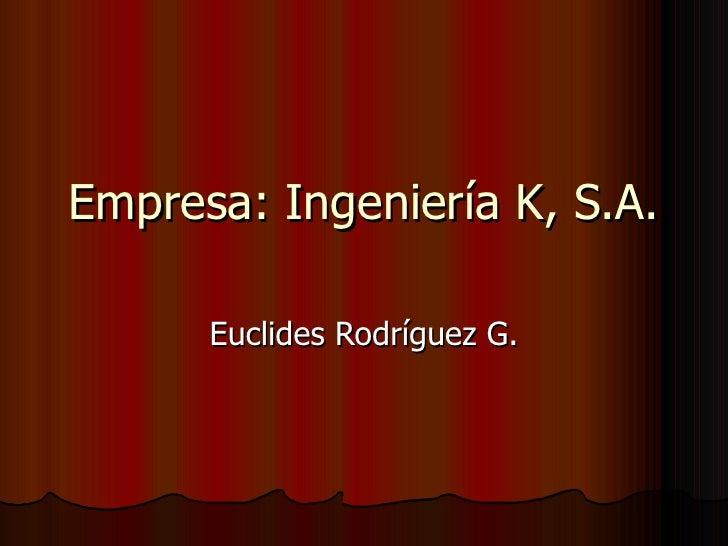 Empresa: Ingeniería K, S.A. Euclides Rodríguez G.