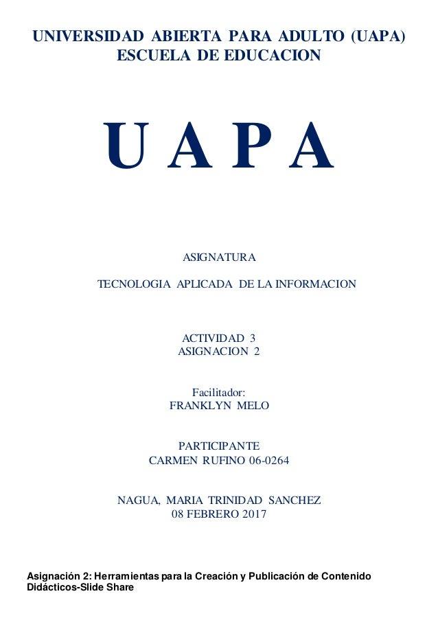 UNIVERSIDAD ABIERTA PARA ADULTO (UAPA) ESCUELA DE EDUCACION U A P A ASIGNATURA TECNOLOGIA APLICADA DE LA INFORMACION ACTIV...