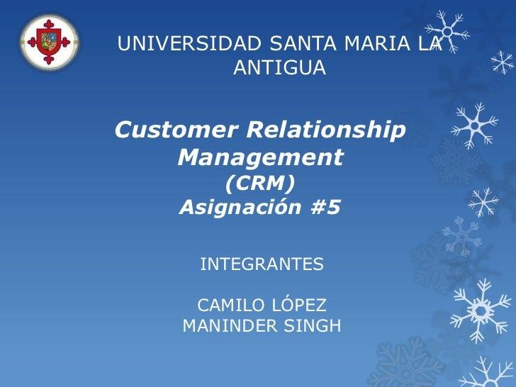 UNIVERSIDAD SANTA MARIA LA         ANTIGUACustomer Relationship    Management        (CRM)    Asignación #5      INTEGRANT...