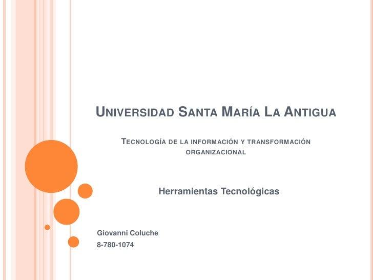 Universidad Santa María La AntiguaTecnología de la información y transformación organizacional<br />Herramientas Tecnológi...