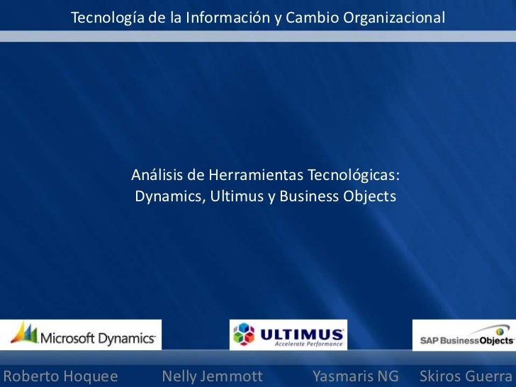 Tecnología de la Información y Cambio Organizacional<br />Análisis de Herramientas Tecnológicas:Dynamics, Ultimus y Busine...