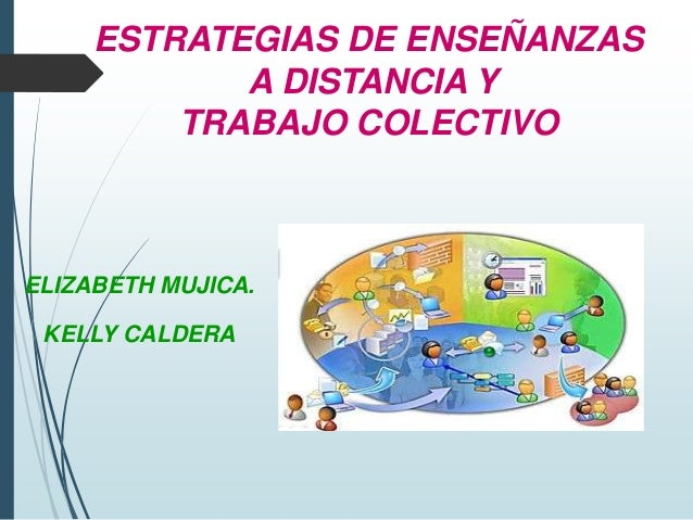ESTRATEGIAS DE ENSEÑANZAS A DISTANCIA Y TRABAJO COLECTIVO  ELIZABETH MUJICA. KELLY CALDERA