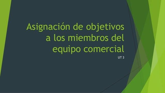 Asignación de objetivos a los miembros del equipo comercial UT 3