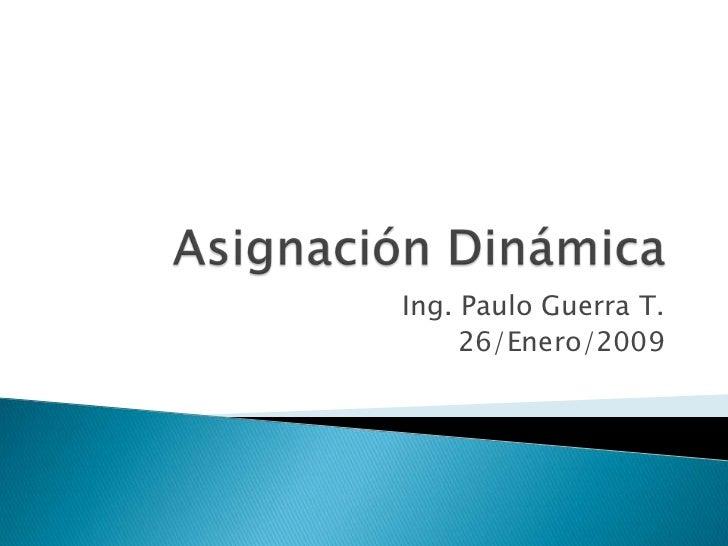 Asignación Dinámica<br />Ing. Paulo Guerra T.<br />26/Enero/2009<br />