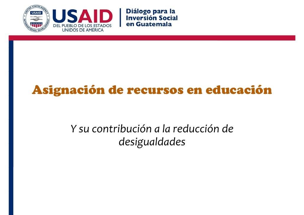 Asignación de recursos en educación    g       Ysu contribución alareducción de                desigualdades
