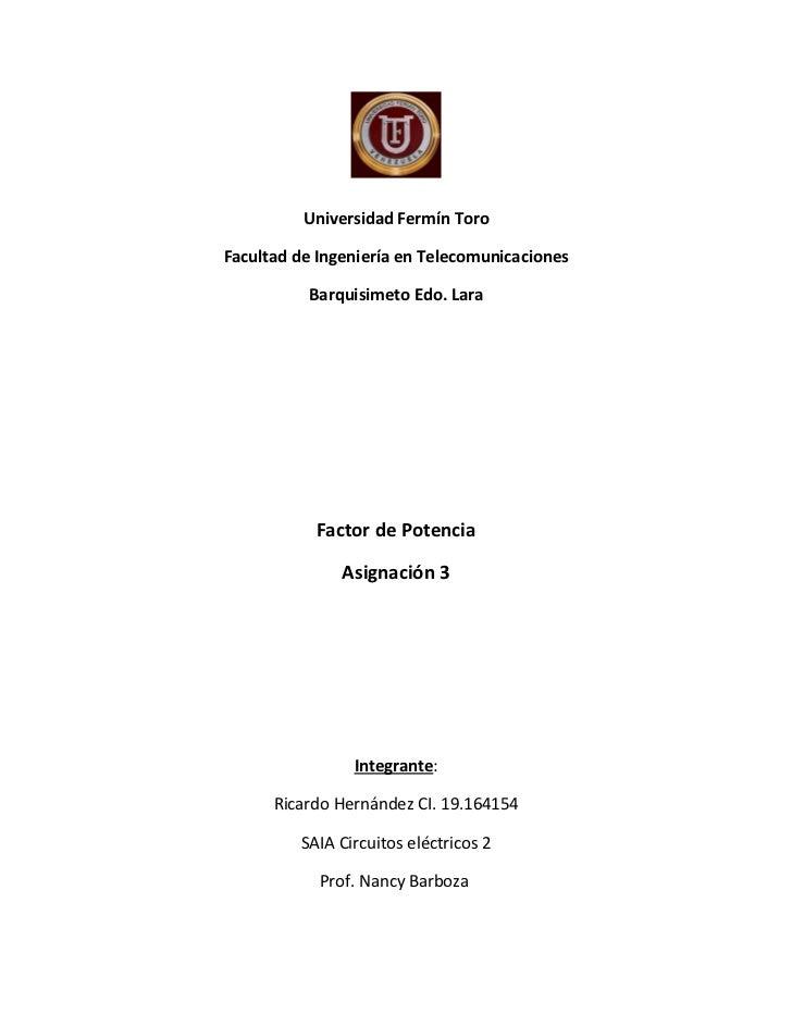 Universidad Fermín ToroFacultad de Ingeniería en Telecomunicaciones          Barquisimeto Edo. Lara           Factor de Po...