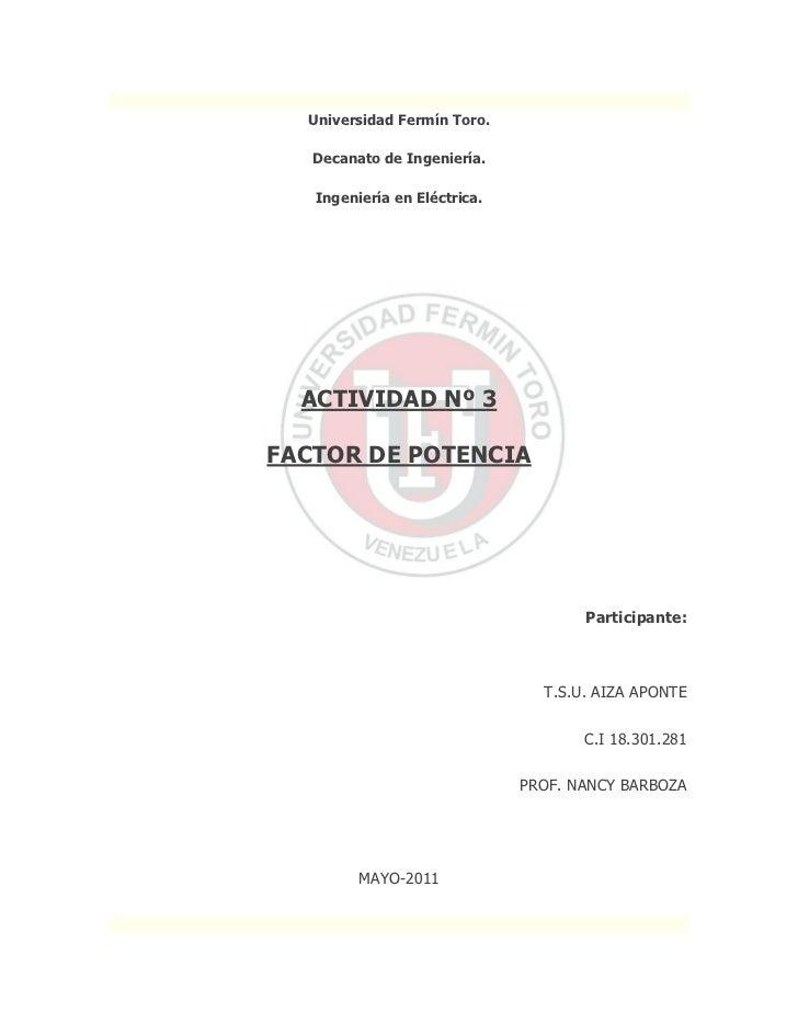 Universidad Fermín Toro.   Decanato de Ingeniería.   Ingeniería en Eléctrica.  ACTIVIDAD Nº 3FACTOR DE POTENCIA           ...