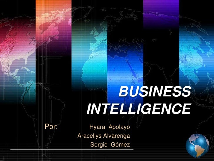 BUSINESS  INTELLIGENCE <br />Por: Hyara  Apolayo<br /> Aracellys Alvarenga<br />Sergio  Gómez<br />