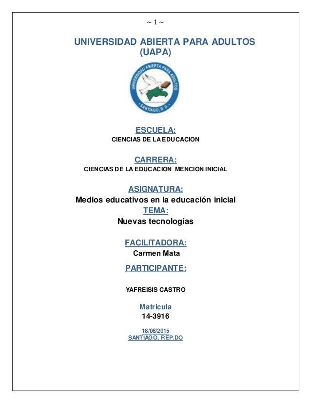 ~ 1 ~ UNIVERSIDAD ABIERTA PARA ADULTOS (UAPA) ESCUELA: CIENCIAS DE LA EDUCACION CARRERA: CIENCIAS DE LA EDUCACION MENCION ...