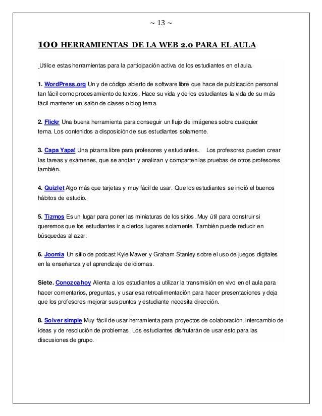 ~ 13 ~ 100 HERRAMIENTAS DE LA WEB 2.0 PARA EL AULA Utilice estas herramientas para la participación activa de los estudian...