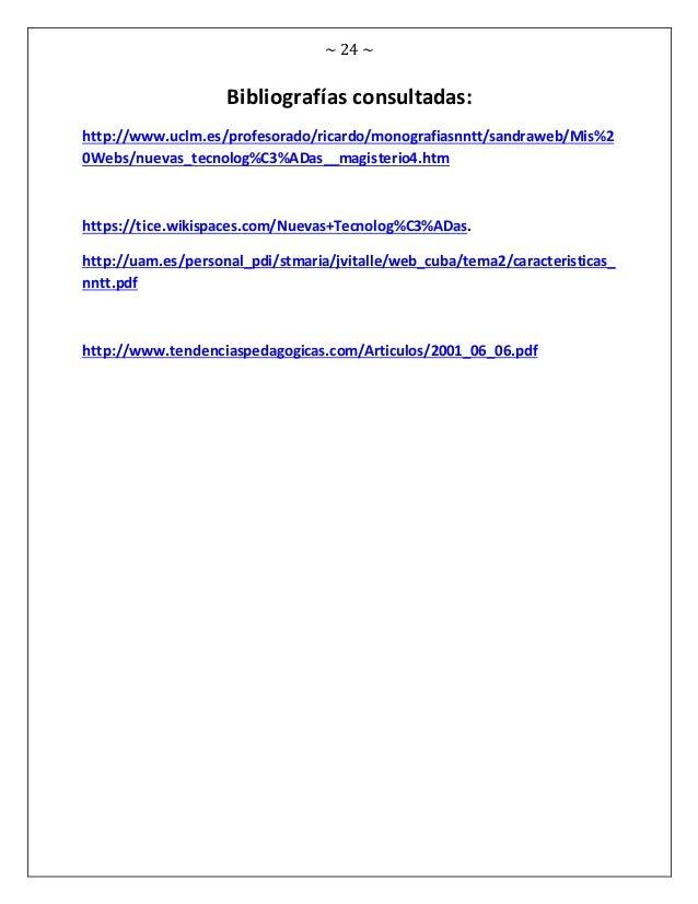 ~ 24 ~ Bibliografías consultadas: http://www.uclm.es/profesorado/ricardo/monografiasnntt/sandraweb/Mis%2 0Webs/nuevas_tecn...