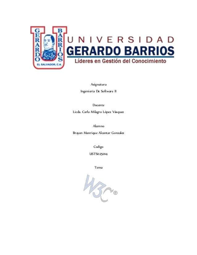 Asignatura Ingenieria De Software II Docente Licda. Carla Milagro López Vásquez Alumno Brayan Manrique Alcantar Gonzalez C...