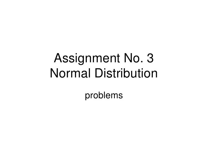 Assignment No. 3Normal Distribution<br />problems<br />