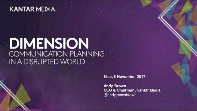 Nice, 8 November 2017 Andy Brown CEO & Chairman, Kantar Media @andyjamesbrown