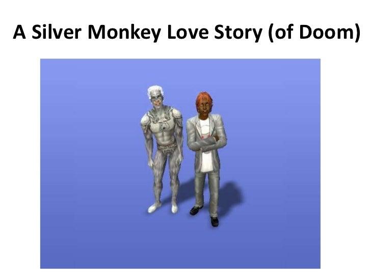A Silver Monkey Love Story (of Doom)