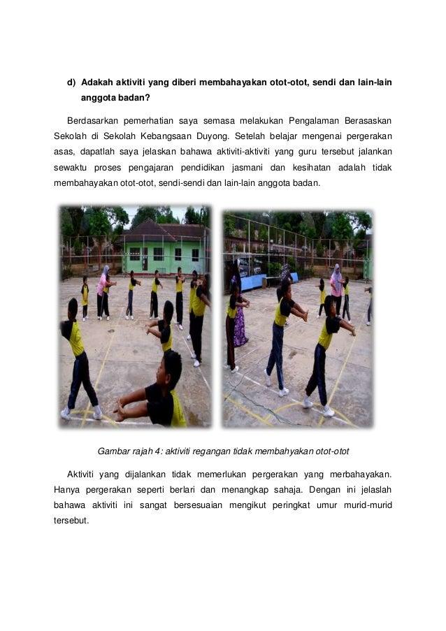 d) Adakah aktiviti yang diberi membahayakan otot-otot, sendi dan lain-lain      anggota badan?   Berdasarkan pemerhatian s...