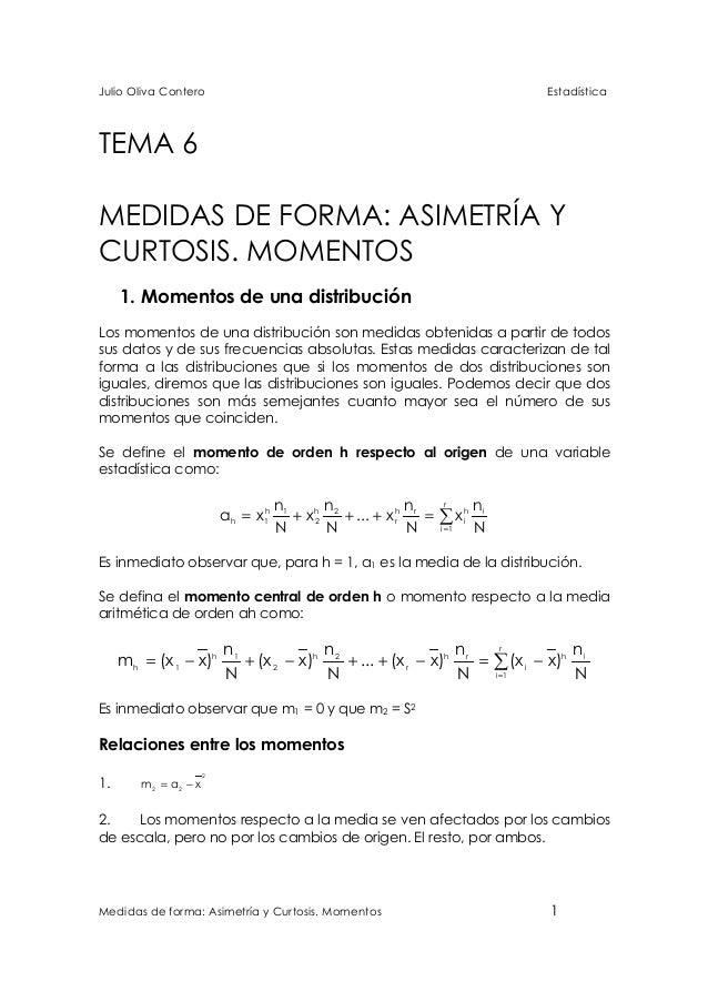 Julio Oliva Contero  Estadística  TEMA 6 MEDIDAS DE FORMA: ASIMETRÍA Y CURTOSIS. MOMENTOS 1. Momentos de una distribución ...
