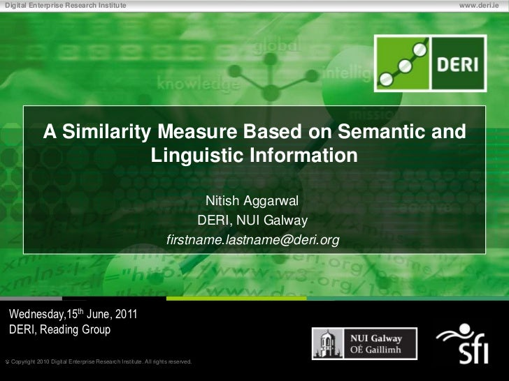 A Similarity Measure Based on Semantic and Linguistic Information<br />Nitish Aggarwal<br />DERI, NUI Galway<br />firstnam...