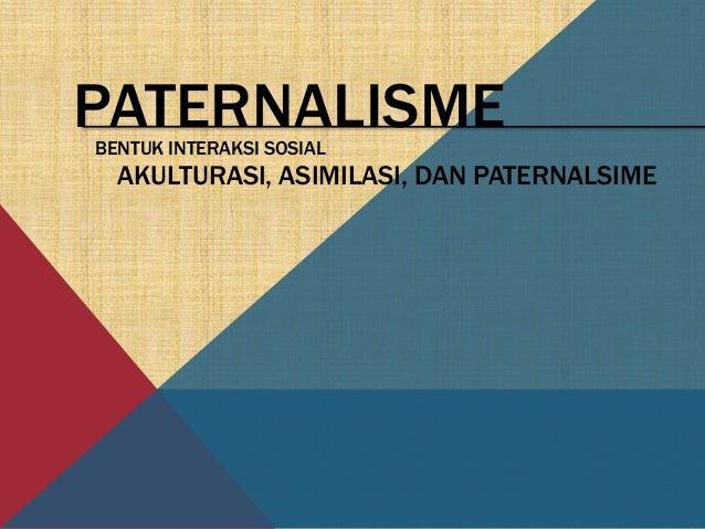 Asimilasi Akulturasi Dan Paternalisme Sosiologi Kelas 10