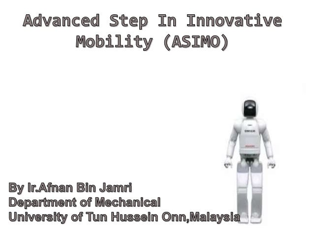 Presentation Agenda  ASIMO  How long did it take to develop ?  Specifications  StructureOf ASIMO  How ASIMO walk ?  ...