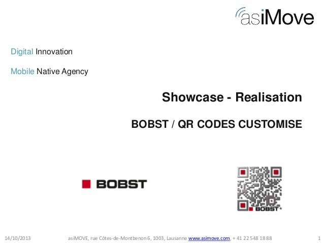 Digital Innovation Mobile Native Agency  Showcase - Realisation BOBST / QR CODES CUSTOMISE  14/10/2013  asiMOVE, rue Côtes...