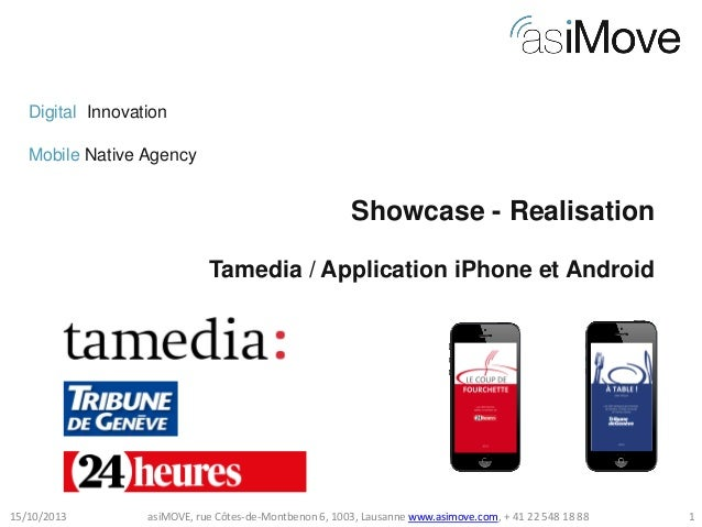 Digital Innovation Mobile Native Agency  Showcase - Realisation Tamedia / Application iPhone et Android  15/10/2013  asiMO...