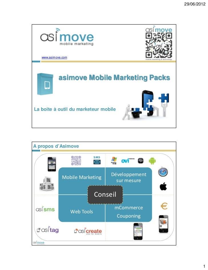 29/06/2012   www.asimove.com            asimove Mobile Marketing PacksLa boite à outil du marketeur mobileA propos d'Asimo...