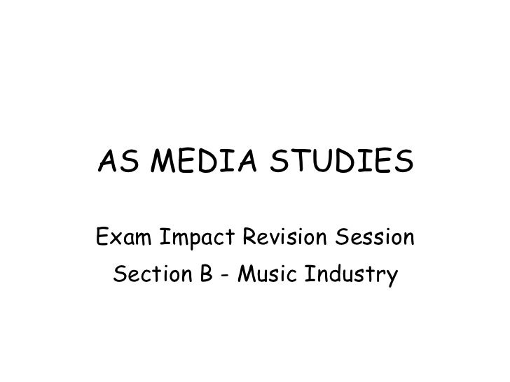 AS MEDIA STUDIES Exam Impact Revision Session Section B - Music Industry