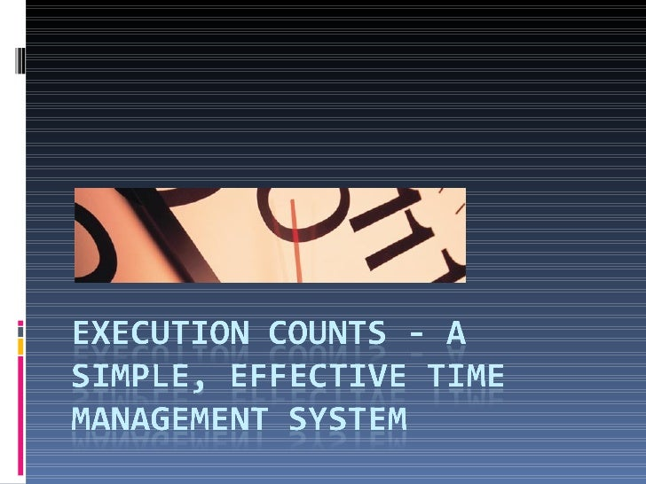 A Simple Effective Time Management System<br />Everything Counts – The Golden Rule of Excellence<br />www.everythingcounts...
