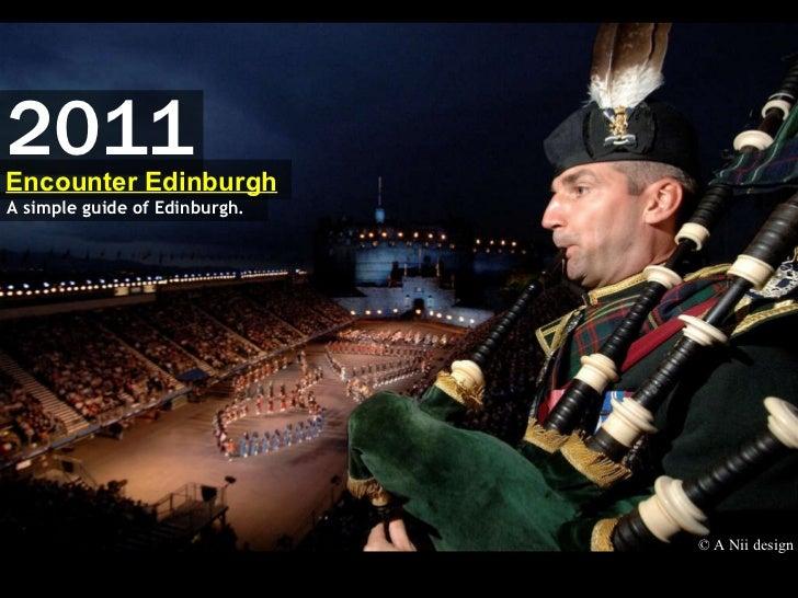 © A Nii design 2011 A simple guide of Edinburgh. Encounter Edinburgh