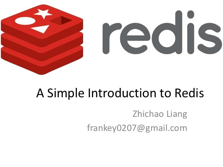 A Simple Introduction to Redis                   Zhichao Liang         frankey0207@gmail.com