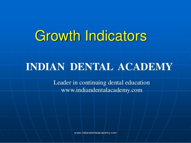 Growth Indicators www.indiandentalacademy.com INDIAN DENTAL ACADEMY Leader in continuing dental education www.indiandental...