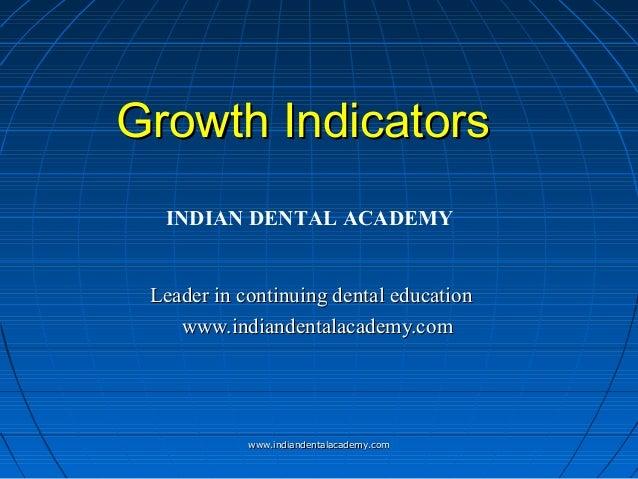 Growth Indicators INDIAN DENTAL ACADEMY Leader in continuing dental education www.indiandentalacademy.com  www.indiandenta...