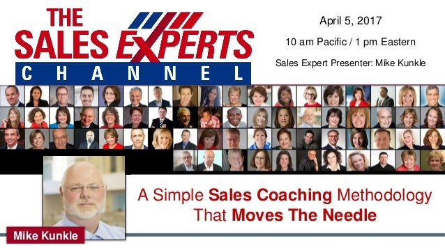 A Simple Sales Coaching Methodology That Moves The Needle April 5, 2017 10 am Pacific / 1 pm Eastern Sales Expert Presente...