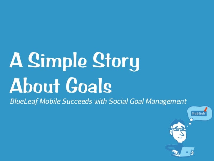 A Simple StoryAbout GoalsBlueLeaf Mobile Succeeds with Social Goal Management