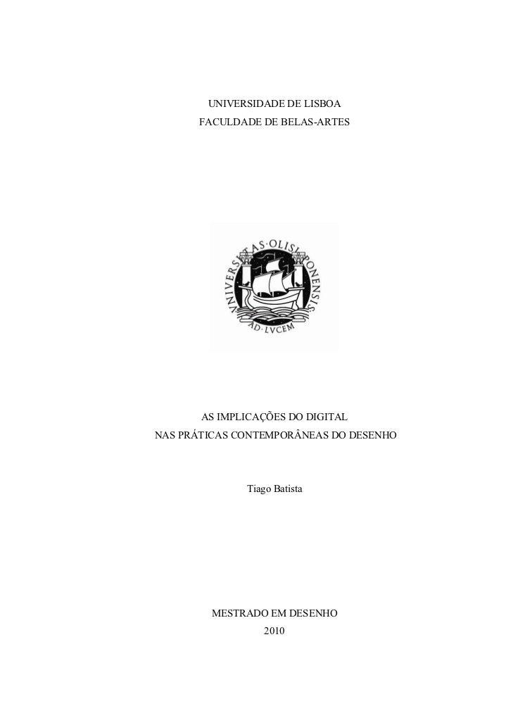 UNIVERSIDADE DE LISBOA      FACULDADE DE BELAS-ARTES       AS IMPLICAÇÕES DO DIGITALNAS PRÁTICAS CONTEMPORÂNEAS DO DESENHO...