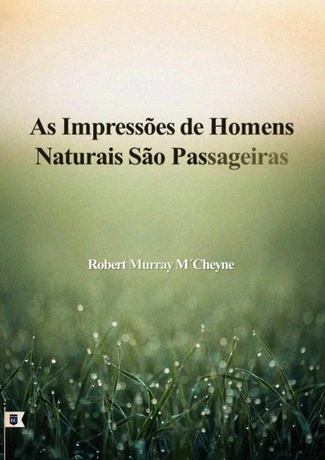 """As Impressões de Homens  Naturais são Passageiras  Robert Murray M'Cheyne  Facebook.com/oEstandarteDeCristo  """"Que te farei..."""