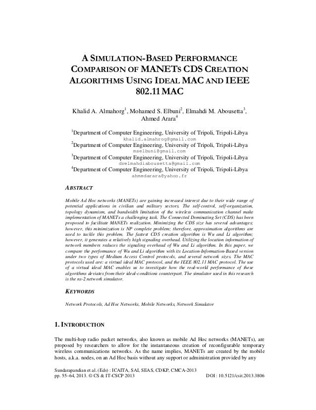 A SIMULATION-BASED PERFORMANCE COMPARISON OF MANETS CDS CREATION ALGORITHMS USING IDEAL MAC AND IEEE 802.11 MAC Khalid A. ...