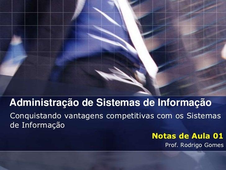 Administração de Sistemas de InformaçãoConquistando vantagens competitivas com os Sistemasde Informação                   ...