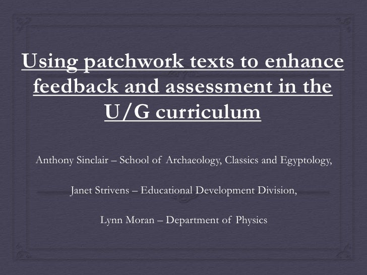Using patchwork texts to enhance feedback and assessment in the U/G curriculum<br />Anthony Sinclair – School of Archaeolo...
