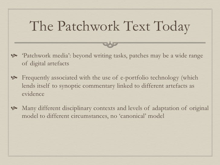 patchwork text essay Below is an essay on patch work text from anti essays, your source for research papers, essays, and term paper examples collaborative practise: the patchwork text throughout the past year and a half i have experienced and provided a wide variety of both clinical and holistic care to women, their families and newborns within the acute and.